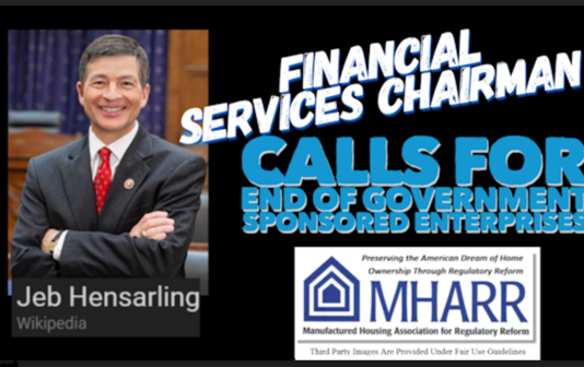 FinancialServicesChairmanJebHensarlingCallsForEndofGovernmentSponsoredEnterprisesGSEsManufacturedHousingAssociationRegulatoryReformMHARR