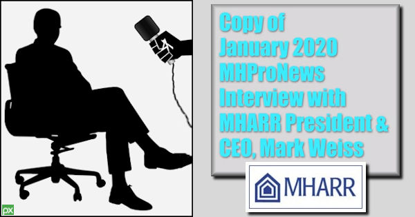 CopyJanuary2020MHProNewsInterviewMHARRPresidentCEOMarkWeissManufacturedHomeProNews