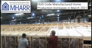 ManufacturedHousingAssocRegulatoryReformLOGOManufacturedHomeFactoryHUDCodeManufacturedHomeProductionIncreasesMarch2021TrendsReportData